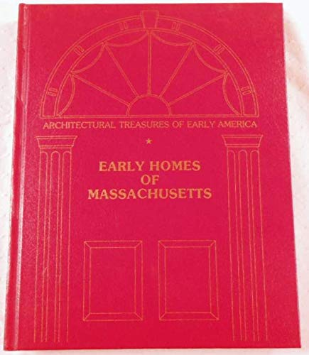 Early Homes of Massachusetts. Architectural Treasures of Early America