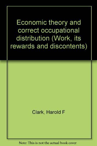 Economic theory and correct occupational distribution (Work, its rewards and discontents): Clark, ...