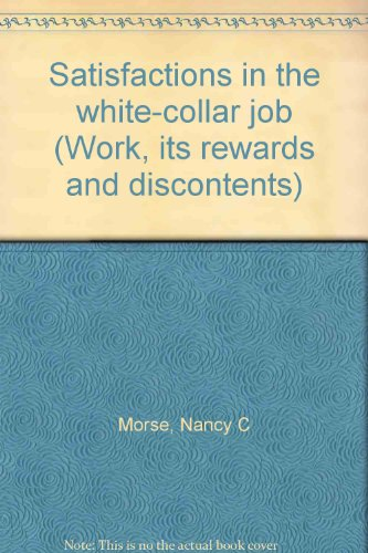 Satisfactions in the white-collar job (Work, its: Morse, Nancy C