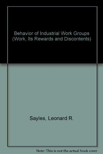 Behavior of Industrial Work Groups (Work, Its: Leonard R. Sayles