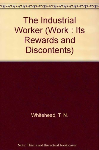 The Industrial Worker (Work : Its Rewards and Discontents): Whitehead, T. N.