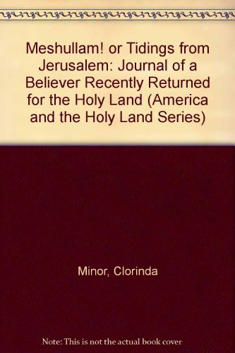9780405103025: Meshullam! or Tidings from Jerusalem: Journal of a Believer Recently Returned for the Holy Land (America and the Holy Land Series)