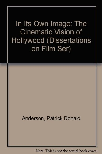 9780405107498: In Its Own Image: The Cinematic Vision of Hollywood (Dissertations on Film Ser)