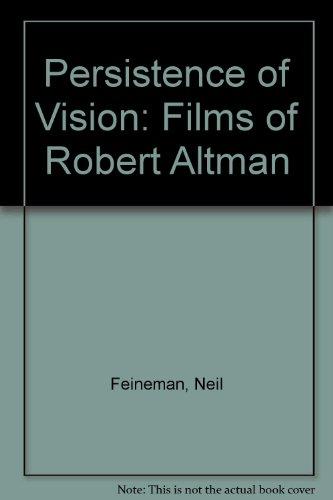 Persistence of Vision: Films of Robert Altman (Dissertations on film series): Feineman, Neil