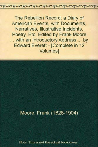 The Rebellion record: A diary of American: Moore, Frank (editor)