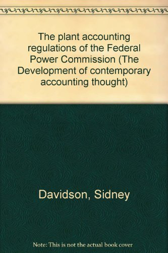 The plant accounting regulations of the Federal Power Commission (The Development of contemporary accounting thought) (9780405109362) by Sidney Davidson