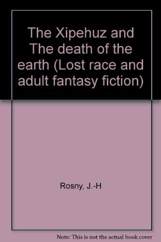 9780405110207: The Xipehuz and The death of the earth (Lost race and adult fantasy fiction)