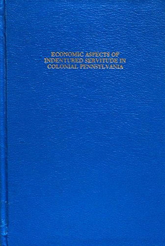 9780405110382: Economic aspects of indentured servitude in colonial Pennsylvania (Dissertations in American economic history)