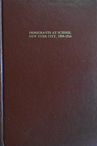 9780405110771: Immigrants at School: New York City, Eighteen Ninety Eight to Nineteen Fourteen (Bilingual-Bicultural Education in the United States)