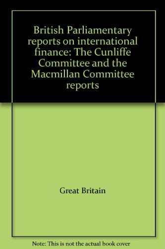 British Parliamentary Reports on International Finance: The Cunliffe Committee and The Macmillan ...