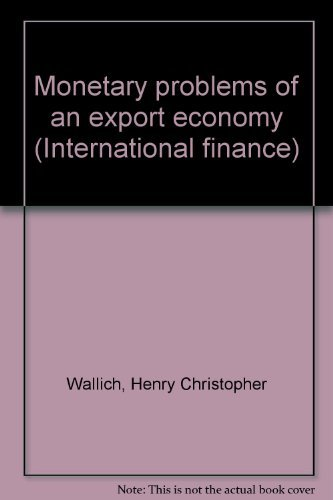 Monetary problems of an export economy (International: Wallich, Henry Christopher