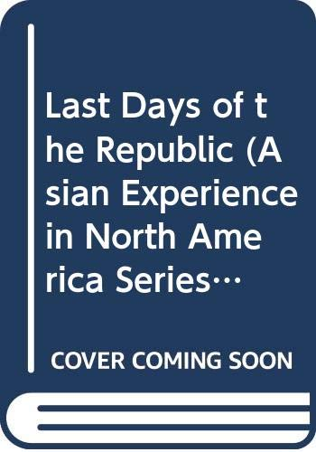 9780405112706: Last Days of the Republic (Asian Experience in North America Series)
