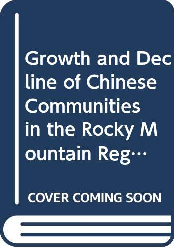 9780405112799: Growth and Decline of Chinese Communities in the Rocky Mountain Region (Asian Experience in N. Amer Ser)