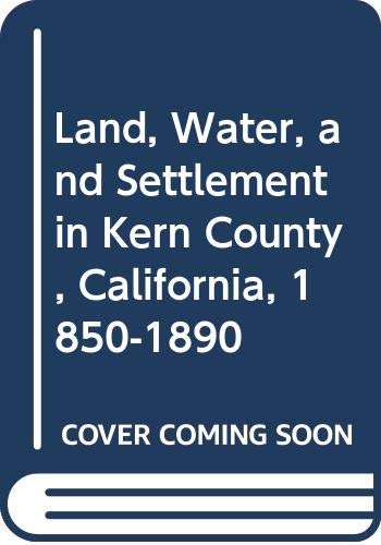 9780405113284: Land, Water, and Settlement in Kern County, California, 1850-1890 (The management of public lands in the United States)