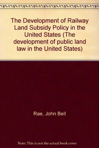 The Development of Railway Land Subsidy Policy: Rae, John Bell