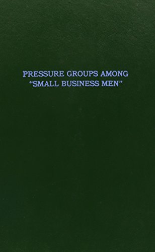 Pressure Groups Among Small Business Men (Small: Roger S. Pepper