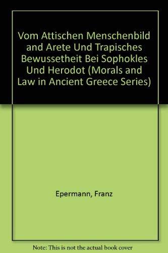 9780405115882: Vom Attischen Menschenbild and Arete Und Trapisches Bewussetheit Bei Sophokles Und Herodot (Morals and Law in Ancient Greece Series)