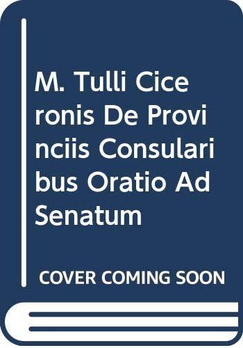 9780405115967: M. Tulli Ciceronis De Provinciis Consularibus Oratio Ad Senatum (Latin texts and commentaries)