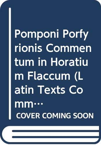 Pomponi Porfyrionis Commentum in Horatium Flaccum (Latin Texts Commentaries Ser.) (0405116063) by Holder
