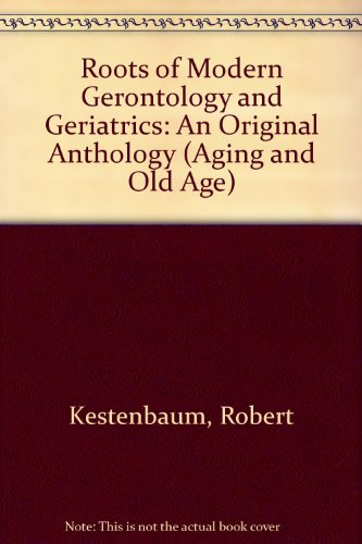 9780405118012: Roots of Modern Gerontology and Geriatrics: An Original Anthology (Aging and Old Age)