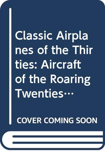 9780405121531: Classic Airplanes of the Thirties: Aircraft of the Roaring Twenties (Flight, Its First Seventy-Five Years)