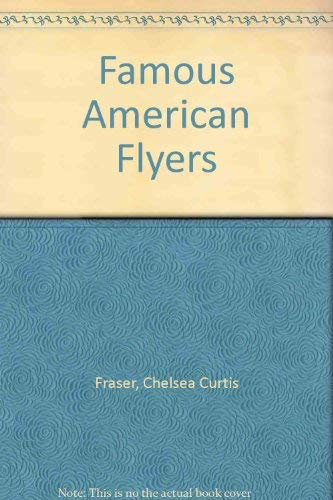 Famous American Flyers (Flight, its first seventy-five years): Fraser, Chelsea Curtis