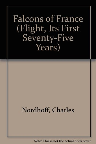Falcons of France (Flight, Its First Seventy-Five Years) (0405121989) by Nordhoff, Charles; Hall, James N.