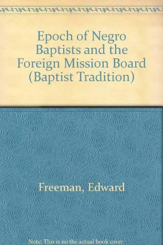 9780405124600: Epoch of Negro Baptists and the Foreign Mission Board (Baptist Tradition)