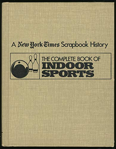 9780405126956: The Complete book of indoor sports (New York times scrapbook encyclopedia of sports history)