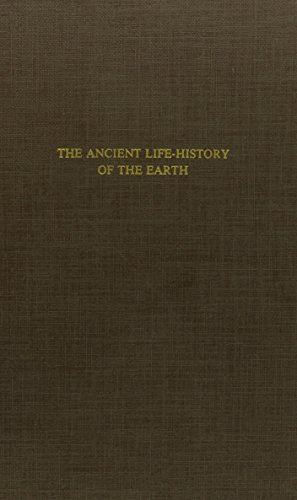 9780405127236: Ancient Life-History of the Earth: A Comprehensive Outline of the Principles and Leading Facts of Paleontological Science (History of Paleontology)