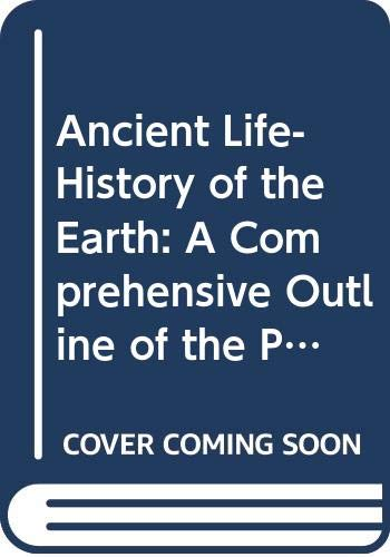 9780405127243: Ancient Life-History of the Earth: A Comprehensive Outline of the Principles and Leading Facts of Paleontological Science (History of Paleontology)
