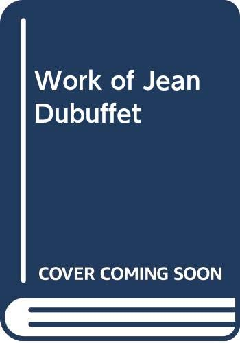 Work of Jean Dubuffet (The Museum of Modern Art publications in reprint) (0405128924) by Selz, Peter Howard; Dubuffet, Jean