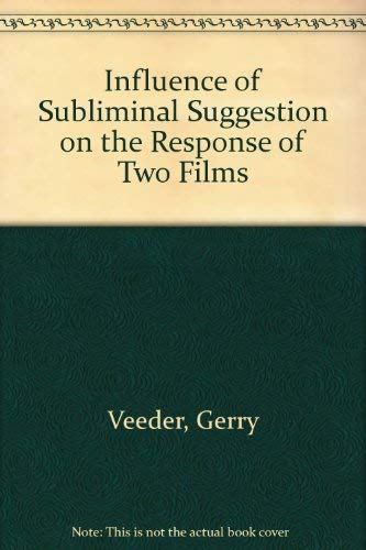 Influence of Subliminal Suggestion on the Response of Two Films (Dissertations on Film 1980): ...