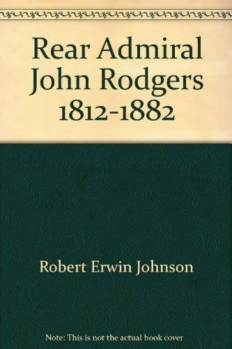 REAR ADMIRAL JOHN RODGERS 1812-1882: JOHNSON, ROBERT ERWIN