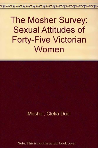 9780405130908: The Mosher Survey: Sexual Attitudes of Forty-Five Victorian Women