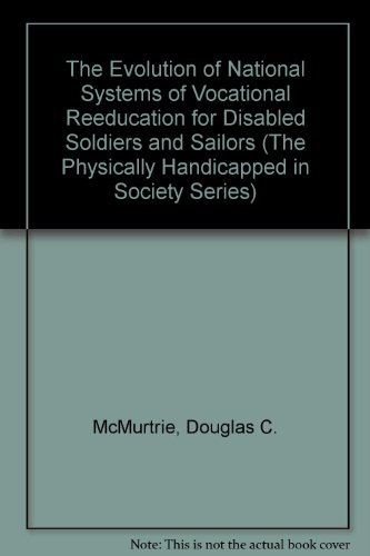 9780405131271: The Evolution of National Systems of Vocational Reeducation for Disabled Soldiers and Sailors (The Physically Handicapped in Society Series)