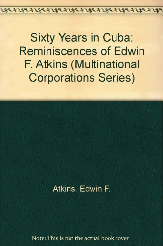 Sixty Years in Cuba: Reminiscences of Edwin: Edwin F. Atkins;