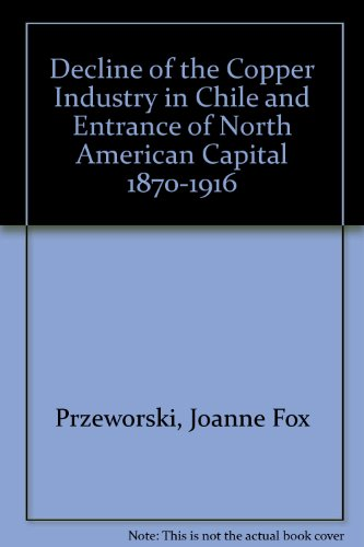 9780405133794: Decline of the Copper Industry in Chile and Entrance of North American Capital 1870-1916 (Multinational corporations)