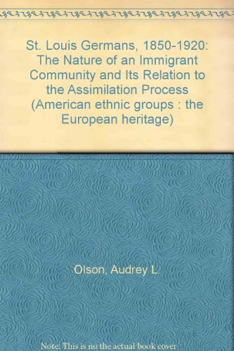 9780405134470: St. Louis Germans, 1850-1920 : The Nature of an Immigrant Community and Its Relation to the Assimilation Process (American ethnic groups)