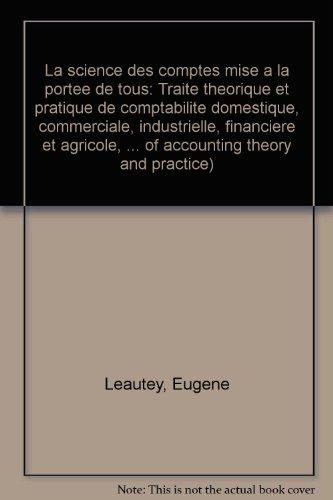 La Science des Comptes Mise a la Porteee de Tous: Leautey, Eugene, and Adolphe Guilbault