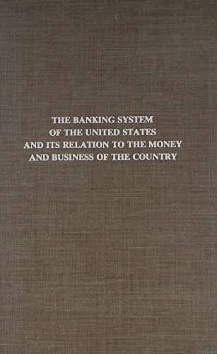 9780405136450: The Banking System of the United States and Its Relation to the Money and Business of the Country (The Rise of commercial banking)