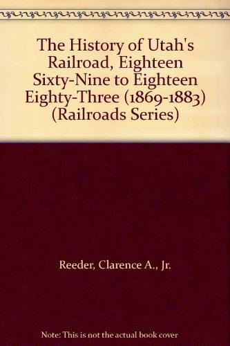 9780405137594: The History of Utah's Railroad, Eighteen Sixty-Nine to Eighteen Eighty-Three (1869-1883) (Railroads Series)