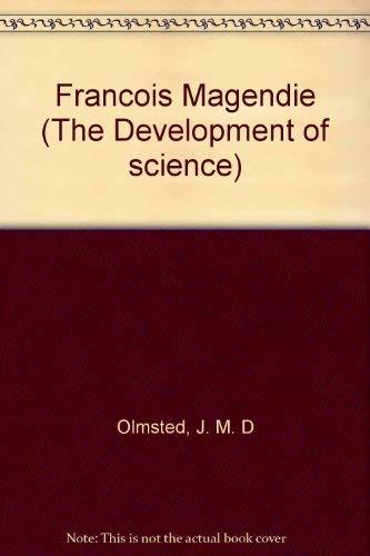 Francois Magendie, Pioneer in Experimental Physiology and: MAGENDIE] J.M.D. OLMSTED.