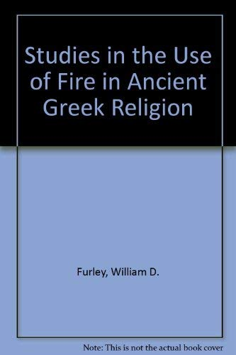 Studies in the Use of Fire in Ancient Greek Religion: Furley, William D.