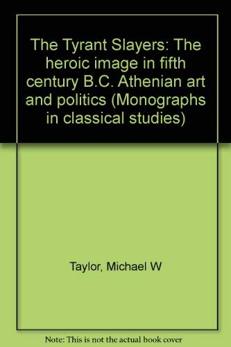 9780405140549: The Tyrant Slayers: The heroic image in fifth century B.C. Athenian art and politics (Monographs in classical studies)