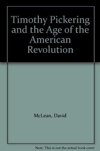 Timothy Pickering and the Age of the American Revolution (0405140983) by McLean, David