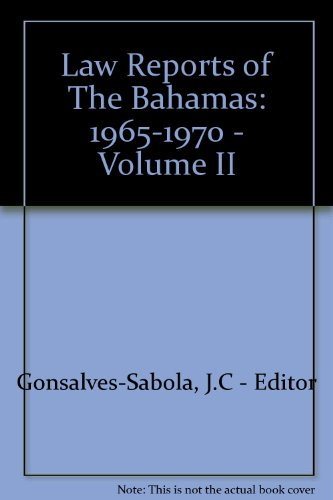 Law Reports of The Bahamas: 1965-1970 - Volume II: Gonsalves-Sabola, J.C - Editor