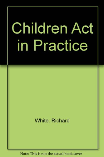 The Children ACT in Practice: PAUL CARR, NIGEL LOWE' 'RICHARD WHITE