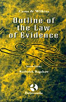 Cross and Wilkins: Outline of the Law of Evidence: Bagshaw, Roderick