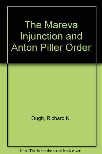 The Mareva Injunction and Anton Piller Order: Ough, Richard N.,